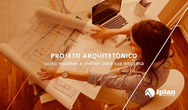 Projeto arquitetônico: como escolher o melhor para sua empresa